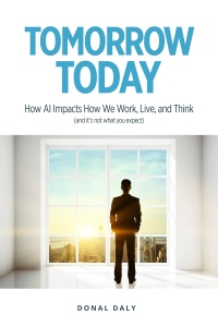 TOMORROW | TODAY: How AI Impacts on How We Work, Live and Think / Donal Daly