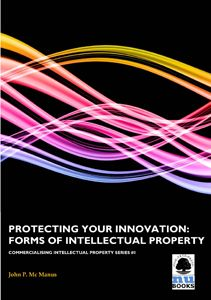 Commercialising IP 1: Protecting Your Innovation: Forms of Intellectual Property