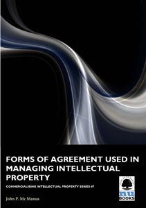 Commercialising IP 7: Forms of Agreement Used in Managing Intellectual Property