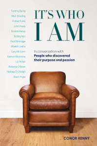 It's Who I Am: CONOR KENNY in Conversation with People Who Discovered Their Purpose and Passion