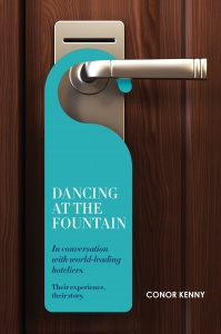 DANCING AT THE FOUNTAIN: CONVERSATIONS WITH WORLD-LEADING HOTELIERS / Conor Kenny