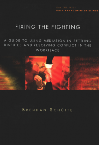 Fixing the Fighting: A Guide to Using Mediation in Settling Disputes and Resolving Conflict in the Workplace