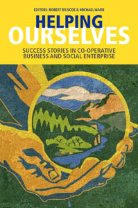 Helping Ourselves: Success Stories in Co-operative Business & Social Enterprise