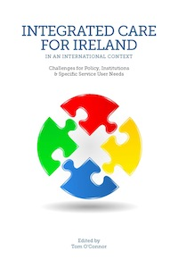Integrated Care for Ireland in an International Context: Challenges for Policy, Institutions and Specific Service User Needs