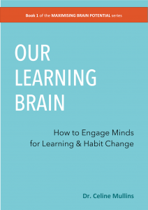 Our Learning Brain: How to Engage Minds for Learning & Habit Change (MAXIMISING BRAIN POTENTIAL series #1)