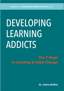 Developing Learning Addicts: The 7 Steps to Learning & Habit Change (MAXIMISING BRIAN POTENTIAL series #1)