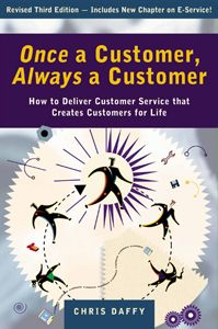 Once a Customer, Always a Customer (3rd edition): How to Deliver Customer Service that Creates Customers for Life