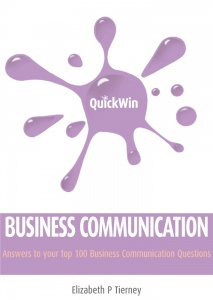 Quick Win Business Communication: Answers to your top 100 Business Communication questions