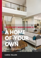 The Property Insider's Guide to A Home of Your Own: When, Which & How
