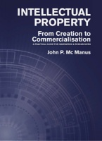 Intellectual Property: From Creation to Commercialisation - A Practical Guide for Innovators & Researchers