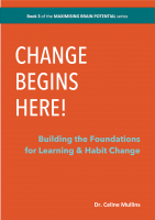 Change Begins Here! Building the Foundations for Learning & Habit Change (MAXIMISING BRAIN POTENTIAL series #1)