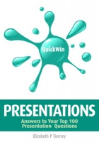 Quick Win Presentations: Answers to your top 100 Presentations questions