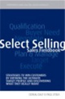 Select Selling: Strategies to Win Customers by Defining the Ultimate Target Profile & Discovering What They Really Want
