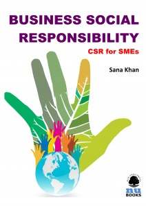 BUSINESS SOCIAL RESPONSIBILITY: CSR FOR SMEs / Sana Khan