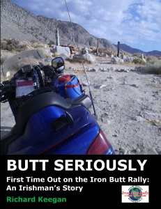BUTT SERIOUSLY: FIRST TIME OUT ON THE IRON BUTT RALLY: AN IRISHMAN'S STORY / Richard keegan