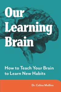 Our Learning Brain: How to Teach Your Brain to Learn New Habits (MAXIMISING BRAIN POTENTIAL series #1)