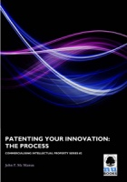 Commercialising IP 2: Patenting Your Innovation: The Process